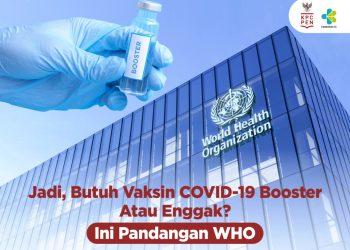 Jadi, Butuh Vaksin COVID-19 Booster Atau Enggak? Ini Pandangan WHO